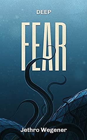 [PDF] [EPUB] Deep Fear Download by Jethro Wegener