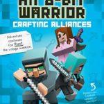 [PDF] [EPUB] Diary of an 8-Bit Warrior: Crafting Alliances (Book 3 8-Bit Warrior series): An Unofficial Minecraft Adventure Download