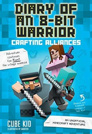 [PDF] [EPUB] Diary of an 8-Bit Warrior: Crafting Alliances (Book 3 8-Bit Warrior series): An Unofficial Minecraft Adventure Download by Cube Kid