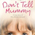 [PDF] [EPUB] Don't Tell Mummy: A True Story of the Ultimate Betrayal Download