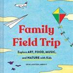 [PDF] [EPUB] Family Field Trip: Explore Art, Food, Music, and Nature with Kids (Child Raising and Parenting Book, Montessori and World Schooling Book, Summer Vacation Guide) Download