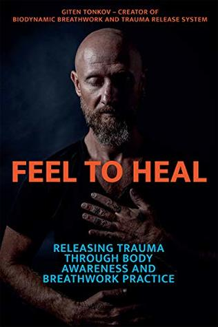 [PDF] [EPUB] Feel to Heal: Releasing Trauma Through Body Awareness and Breathwork Practice Download by Giten Tonkov