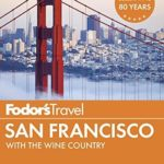 [PDF] [EPUB] Fodor's San Francisco: with the Best of Napa and Sonoma (Full-color Travel Guide) Download