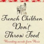 [PDF] [EPUB] French Children Don't Throw Food Download