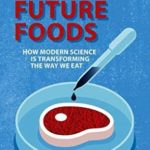 [PDF] [EPUB] Future Foods: How Modern Science Is Transforming the Way We Eat Download