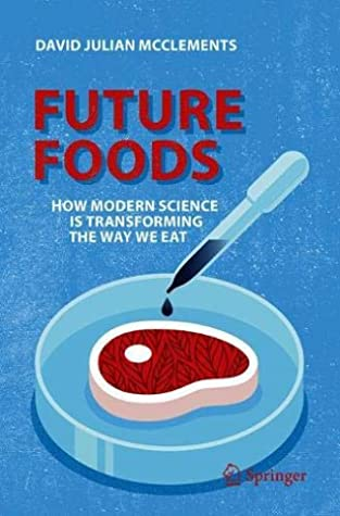 [PDF] [EPUB] Future Foods: How Modern Science Is Transforming the Way We Eat Download by David Julian McClements