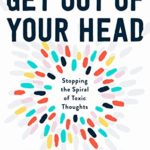 [PDF] [EPUB] Get Out of Your Head: Stopping the Spiral of Toxic Thoughts Download