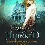 [PDF] [EPUB] Haunted and Hijinked (Supernatural Academy #1) Download