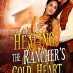 [PDF] [EPUB] Healing the Rancher's Cold Heart: A Western Historical Romance Book Download