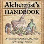 [PDF] [EPUB] Herbal Alchemist's Handbook: A Grimoire of Philtres, Elixirs, Oils, Incense, and Formulas for Ritual Use Download