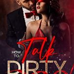 [PDF] [EPUB] How To Talk Dirty: Sex guide to learn dirty talking for women and men. The best hottest examples and tips to overcome your shyness, anxiety and make your partener crazy of you during your sex life. Download
