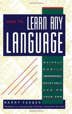 [PDF] [EPUB] How to Learn Any Language: Quickly, Easily, Inexpensively, Enjoyably and on Your Own Download by Barry Farber
