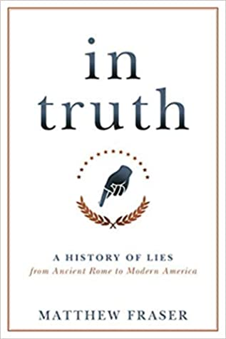 [PDF] [EPUB] In Truth: A History of Lies from Ancient Rome to Modern America Download by Matthew Fraser