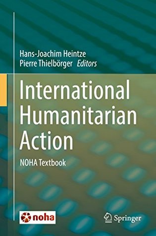[PDF] [EPUB] International Humanitarian Action: NOHA Textbook Download by Hans-Joachim Heintze