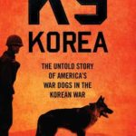 [PDF] [EPUB] K-9 Korea: The Untold Story of America's War Dogs in the Korean War Download