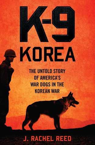 [PDF] [EPUB] K-9 Korea: The Untold Story of America's War Dogs in the Korean War Download by J. Rachel Reed