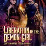 [PDF] [EPUB] Liberation of the Demon Girl (Contaminated Souls Book 6) Download