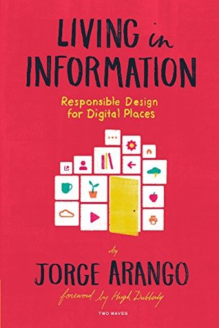 [PDF] [EPUB] Living in Information: Responsible Design for Digital Places Download by Jorge Arango