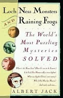 [PDF] [EPUB] Loch Ness Monsters and Raining Frogs: The World's Most Puzzling Mysteries Solved Download by Albert Jack