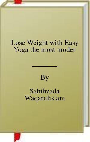 [PDF] [EPUB] Lose Weight with Easy Yoga the most moder Download by Sahibzada Waqarulislam