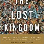 [PDF] [EPUB] Lost Kingdom: The Quest for Empire and the Making of the Russian Nation Download