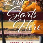 [PDF] [EPUB] Love Starts Here (A Morgan's Grove Novel #1) Download
