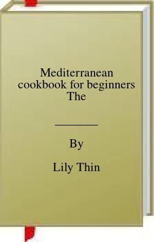 [PDF] [EPUB] Mediterranean cookbook for beginners The Download by Lily Thin
