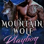 [PDF] [EPUB] Mountain Wolf Playboy (Daddy Wolves of the Wild, #3) Download