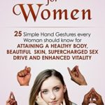 [PDF] [EPUB] Mudras for Women: 25 Simple Hand Gestures Every Woman Should Know for attaining a Healthy Body, Beautiful Skin, Supercharged Sex Drive and Enhanced Vitality (Mudra Healing Book 12) Download