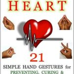 [PDF] [EPUB] Mudras for a Strong Heart: 21 Simple Hand Gestures for Preventing, Curing and Reversing Heart Disease: [ A Holistic Approach to Preventing and Curing Heart Disease ] (Mudra Healing Book 8) by Advait Download