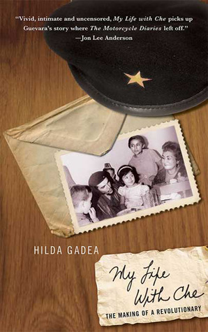 [PDF] [EPUB] My Life with Che: The Making of a Revolutionary Download by Hilda Gadea