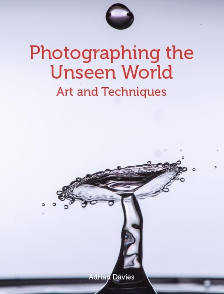 [PDF] [EPUB] Photographing the Unseen World: Art and Techniques Download by Adrian Davies