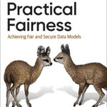 [PDF] [EPUB] Practical Fairness: Achieving Fair and Secure Data Models Download