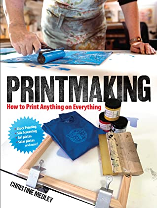 [PDF] [EPUB] Printmaking: How to Print Anything on Everything Download by Christine Medley