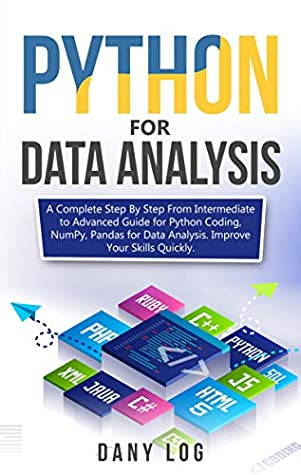 [PDF] [EPUB] Python for Data Analysis: A Complete Step By Step From Intermediate to Advanced Guide for Python Coding, NumPy, Pandas for Data Analysis. Improve Your Skills Quickly Download by Dany Log