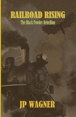 [PDF] [EPUB] Railroad Rising: The Blackpowder Rebellion Download by Jp Wagner