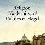 [PDF] [EPUB] Religion, Modernity, and Politics in Hegel Download