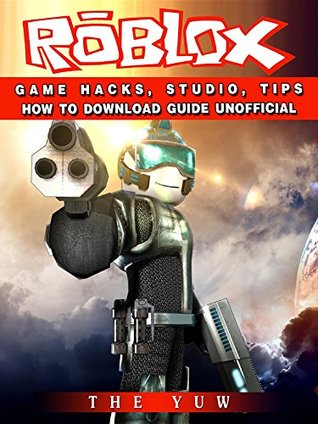 [PDF] [EPUB] Roblox Game Hacks, Studio, Tips How to Download Guide Unofficial Download by The Yuw