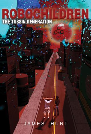 [PDF] [EPUB] RoboChildren: The Tussin Generation Download by James   Hunt