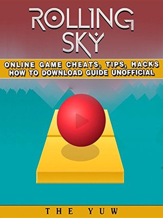 [PDF] [EPUB] Rolling Sky Online Game Cheats, Tips, Hacks How to Download Unofficial Download by The Yuw