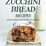 [PDF] [EPUB] Simple Zucchini Bread Recipes: Mouth-Watering Ways to Bake with Zucchini Download