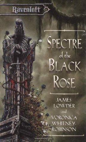 [PDF] [EPUB] Spectre of the Black Rose (Ravenloft, #20) Download by James Lowder