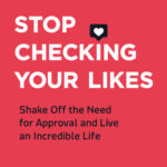 [PDF] [EPUB] Stop Checking Your Likes: Shake Off the Need for Approval and Live an Incredible Life Download