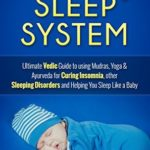 [PDF] [EPUB] The 7 Day Sleep System: Ultimate Vedic Guide to using Mudras, Yoga and Ayurveda for Curing Insomnia, other Sleeping Disorders and Helping You Sleep Like a Baby Download