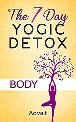 [PDF] [EPUB] The 7 Day Yogic Detox - Body: Ultimate Guide to using Mudras, Yoga and Ayurvedic Cooking for detoxifying your body to heal chronic ailments, lose weight and restore physical harmony. Download by Advait