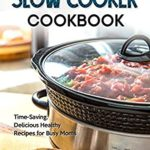 [PDF] [EPUB] The Amazing Slow Cooker Cookbook: Time-Saving, Delicious Healthy Recipes for Busy Moms Download