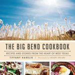 [PDF] [EPUB] The Big Bend Cookbook: Recipes and Stories from the Heart of West Texas Download