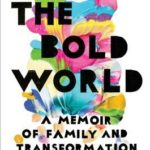 [PDF] [EPUB] The Bold World: A Memoir of Family and Transformation Download