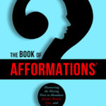 [PDF] [EPUB] The Book of Afformations: Discovering the Missing Piece to Abundant Health, Wealth, Love, and Happiness Download