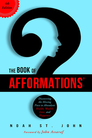 [PDF] [EPUB] The Book of Afformations: Discovering the Missing Piece to Abundant Health, Wealth, Love, and Happiness Download by Noah St. John